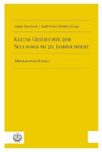 Cover Kleine Geschichte der Seelsorge im 20. Jahrhundert