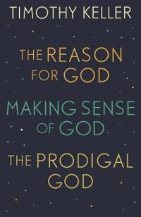 Cover Timothy Keller: The Reason for God, Making Sense of God and The Prodigal God