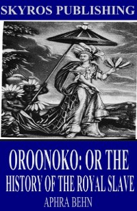 Cover Oroonoko: Or the History of the Royal Slave