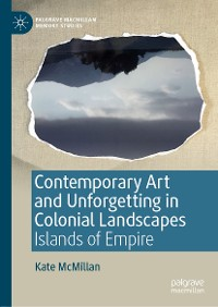 Cover Contemporary Art and Unforgetting in Colonial Landscapes