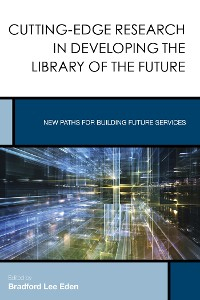 Cover Cutting-Edge Research in Developing the Library of the Future