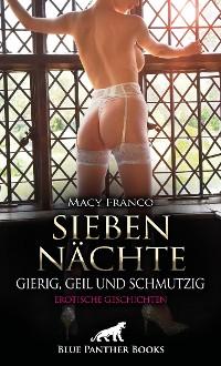 Cover Sieben Nächte - gierig, geil und schmutzig | Erotische Geschichten