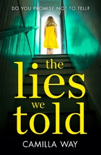 Cover Lies We Told: The exciting new psychological thriller from the bestselling author of Watching Edie