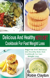 Cover Delicious And Healthy Keto Diet Cookbook For Fast Weight Loss