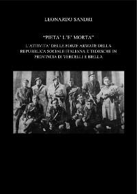 Cover Pietà l'è morta. L'attività delle forze armate della repubblica sociale italiana e tedesche in provincia di Vercelli e Biella