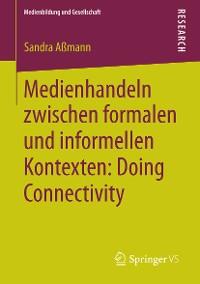 Cover Medienhandeln zwischen formalen und informellen Kontexten: Doing Connectivity