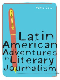 Cover Latin American Adventures in Literary Journalism