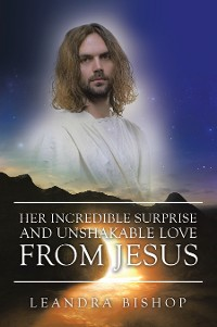 Cover Her Incredible Surprise and Unshakable Love from Jesus