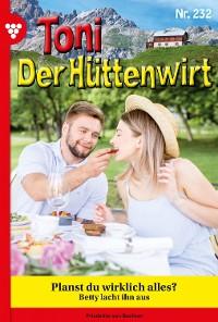 Cover Toni der Hüttenwirt 232 – Heimatroman