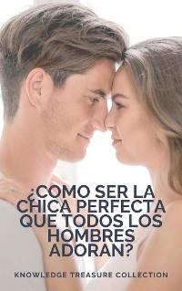 Cover ¿Como Ser La Chica Perfecta Que Todos Los Hombres Adoran?