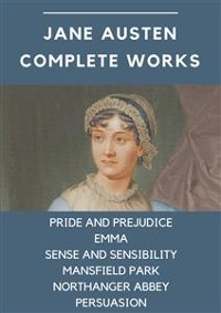 Cover Jane Austen Complete Works: Pride and Prejudice, Emma, Sense and Sensibility, Mansfield Park, Northanger Abbey, Persuasion