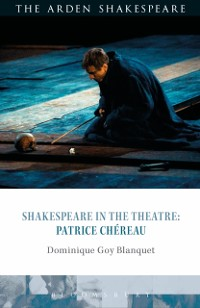 Cover Shakespeare in the Theatre: Patrice Ch reau