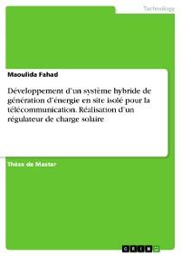 Cover Développement d'un système hybride de génération d'énergie en site isolé pour la télécommunication. Réalisation d'un régulateur de charge solaire