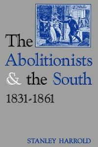 Cover The Abolitionists and the South, 1831-1861