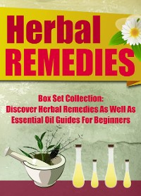 Cover Herbal Remedies:: Box Set Collection: Discover Herbal Remedies As Well As Essential Oil Guides For Beginners