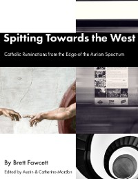 Cover Spitting Towards the West - Catholic Ruminations from the Edge of the Autism Spectrum
