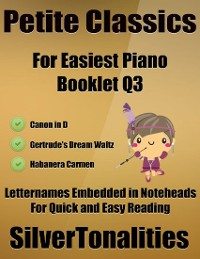 Cover Petite Classics for Easiest Piano Booklet Q3 – Canon In D Gertrude's Dream Waltz Habanera Carmen Letter Names Embedded In Noteheads for Quick and Easy Reading