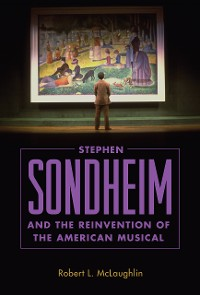 Cover Stephen Sondheim and the Reinvention of the American Musical