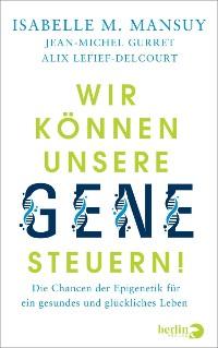 Cover Wir können unsere Gene steuern!