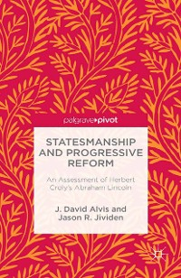 Cover Statesmanship and Progressive Reform: An Assessment of Herbert Croly's Abraham Lincoln