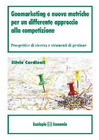Cover Geomarketing e nuove metriche per un differente approccio alla competizione
