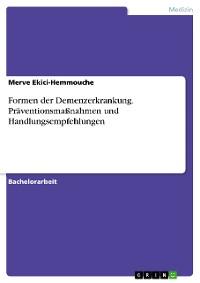 Cover Formen der Demenzerkrankung. Präventionsmaßnahmen und Handlungsempfehlungen