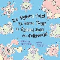 Cover It's Raining Cats! It's Raining Dogs! It's Raining Bats! And Pollywogs!