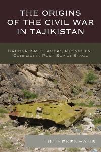 Cover The Origins of the Civil War in Tajikistan