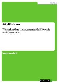 Cover Wasserkraftbau im Spannungsfeld Ökologie und Ökonomie