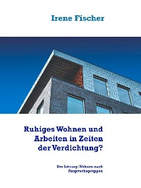 Cover Ruhiges Wohnen und Arbeiten in Zeiten der Verdichtung?