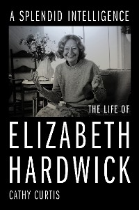 Cover A Splendid Intelligence: The Life of Elizabeth Hardwick