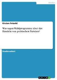Cover Was sagen Wahlprogramme über das Handeln von politischen Parteien?