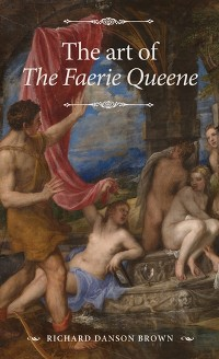 Cover The art of <i>The Faerie Queene</i>
