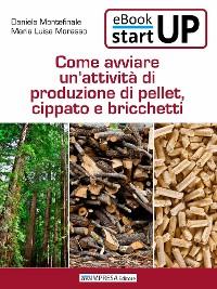 Cover Come avviare una produzione di Pellet, Cippato e Bricchetti