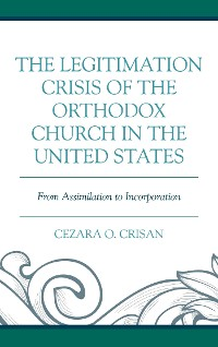 Cover The Legitimation Crisis of the Orthodox Church in the United States