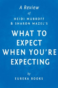 Cover What to Expect When You're Expecting by Heidi Murkoff and Sharon Mazel   A Review