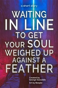 Cover Waiting in Line to Get Your Soul Weighed Up Against a Feather