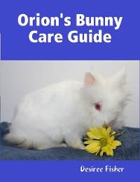 Cover Orion's Bunny Care Guide