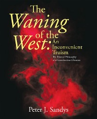 Cover The Waning of the West: an Inconvenient Truism