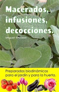 Cover Macerados, infusiones, decocciones. Preparados biodinámicos para el jardín y para la huerta.