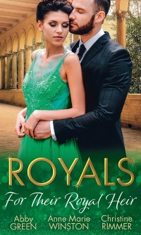 Cover Royals: For Their Royal Heir: An Heir Fit for a King / The Pregnant Princess / The Prince's Secret Baby