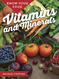 Cover Know Your Food: Vitamins and Minerals