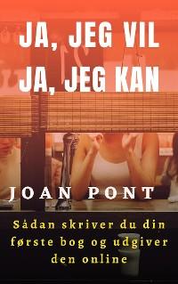Cover JA, JEG VIL. JA, JEG KAN. Sådan skriver du din første bog og udgiver den online