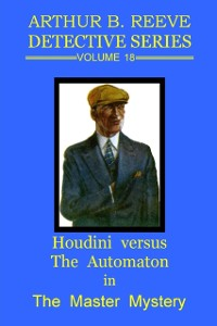 Cover Arthur B. Reeve Detective Series : Volume 18:  Houdini Versus the Automation in The Master Mystery