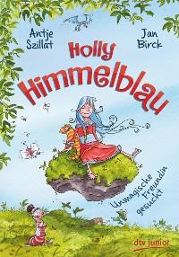 Cover Holly Himmelblau – Unmagische Freundin gesucht