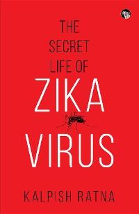 Cover The Secret Life of Zika Virus