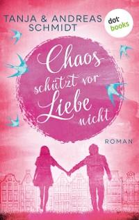 Cover Chaos schützt vor Liebe nicht