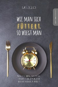 Cover Wie man sich füttert, so wiegt man!