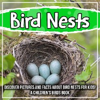 Cover Bird Nests: Discover Pictures and Facts About Bird Nests For Kids! A Children's Birds Book
