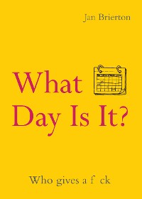 Cover What Day Is It? Who Gives a F*ck